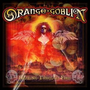 ORANGE GOBLIN-HEALING THROUGH FIRE