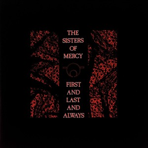 SISTERS OF MERCY-FIRST AND LAST AND ALWAYS