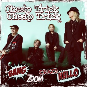 CHEAP TRICK-BANG ZOOM CRAZY...HELLO