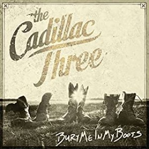 CADILLAC THREE-BURY ME IN MY BOOTS