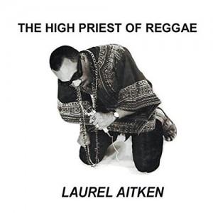 LAUREL AITKEN-THE HIGH PRIEST OF REGGAE