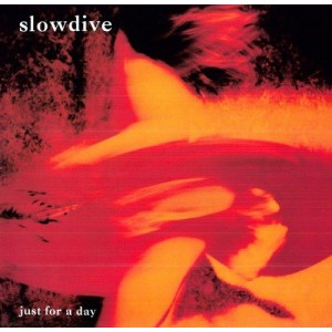 SLOWDIVE-JUST FOR A DAY