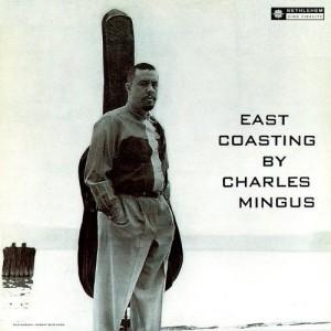 CHARLIE MINGUS-EAST COASTING BY CHARLIE MINGUS
