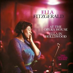 ELLA FITZGERALD-AT THE OPERA HOUSE / ELLA IN HOLLYWOOD