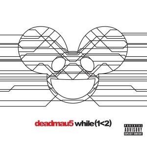 DEADMAU5-WHILE(1<2)