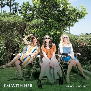 I'M WITH HER-SEE YOU AROUND