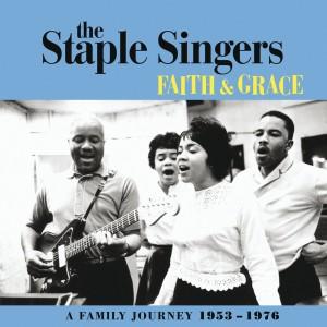 STAPLE SINGERS-FAITH AND GRACE: A FAMILY JOURNEY 1953-1976