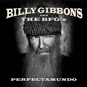 BILLY GIBBONS AND THE BFG´S-PERFECTAMUNDO