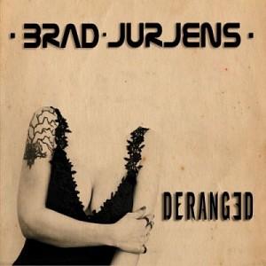 BRAD JURJENS-DERANGED