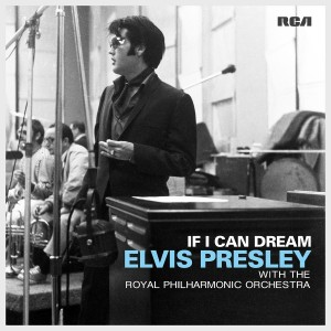 ELVIS PRESLEY-IF I CAN DREAM: ELVIS PRESLEY WITH THE ROYAL PHILHARMONIC ORCHESTRA