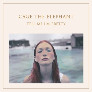 CAGE THE ELEPHANT-TELL ME I´M PRETTY