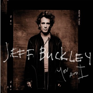 JEFF BUCKLEY-YOU AND I