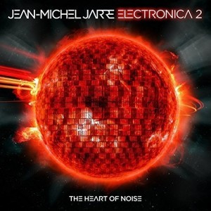 JEAN-MICHEL JARRE-ELECTRONICA 2: THE HEART OF NOISE