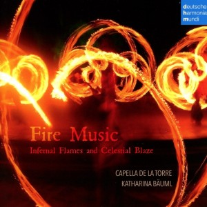 CAPELLA DE LA TORRE-FIRE MUSIC - INFERNAL FLAMES AND CELESTIAL BLAZE