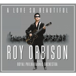 ROY ORBISON-A LOVE SO BEAUTIFUL: ROY ORBISON & THE ROYAL PHILHARMONIC ORCHESTRA