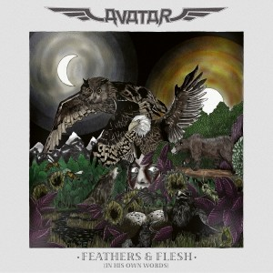 AVATAR-FEATHERS & FLESH (IN HIS OWN WORDS)