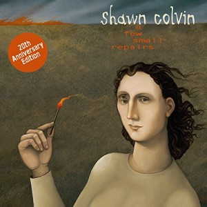 SHAWN COLVIN-A FEW SMALL REPAIRS: 20TH ANNIVERSARY EDITION