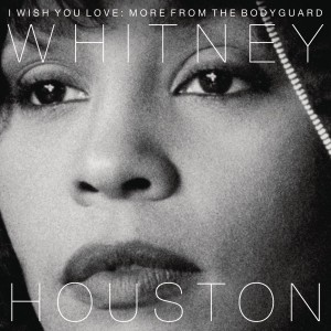 WHITNEY HOUSTON-I WISH YOU LOVE: MORE FROM THE BODYGUARD